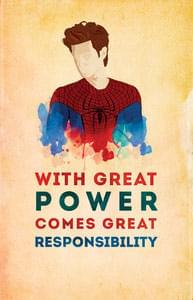 With great power comes great responsibility...