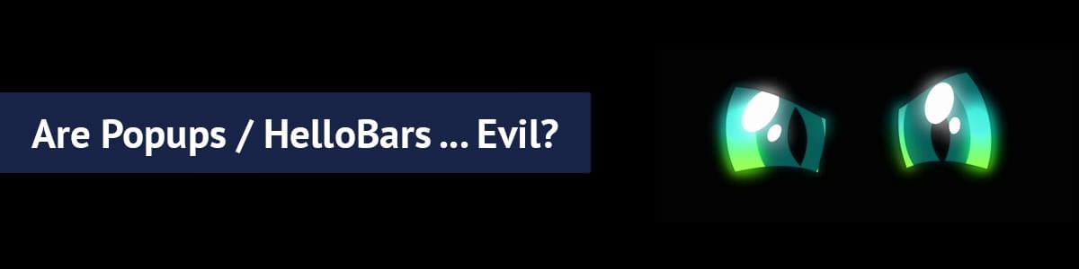 Are Popups / HelloBars ... Evil?